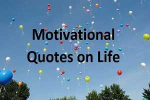 Motivational Quotes on Life